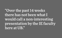 """Over the past 14 weeks there has not been what I would call a non-interesting presentation by the IE faculty here at UB."""